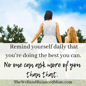 remind yourself daily that you're doing the best you can