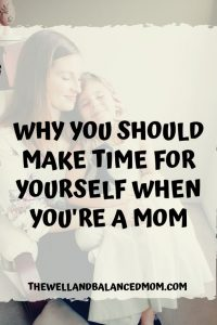 why you should make time for yourself as a mom