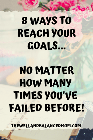 ways to reach your goals no matter how many times you've failed before