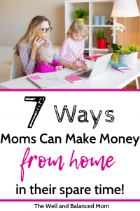 7 ways moms can make money from home in their spare time