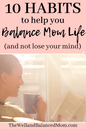 10 Habits that will make you a well and balanced mom starting today