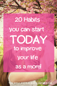 habits you can start today to improve your life as a mom