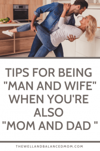 tips for being man and wife when you're also mom and dad