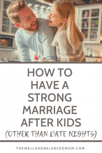 how to have a strong marriage after kids