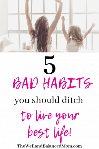 5 bad habits you should ditch to live your best life