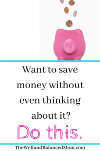 Want to save money without even thinking about it_
