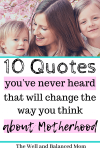 10 inspirational quotes you've never heard that will change the way you think about motherhood