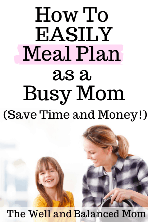 How to Easily Meal Plan as a Busy Mom save time and money
