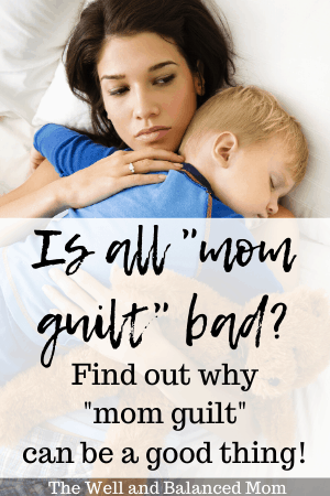 Mom Guilt Can Be Good