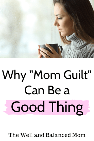 Why Mom Guilt Can Be a Good Thing (1)