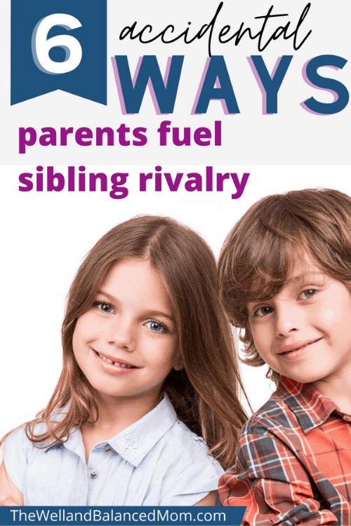 6 accidental ways parents fuel sibling rivalry